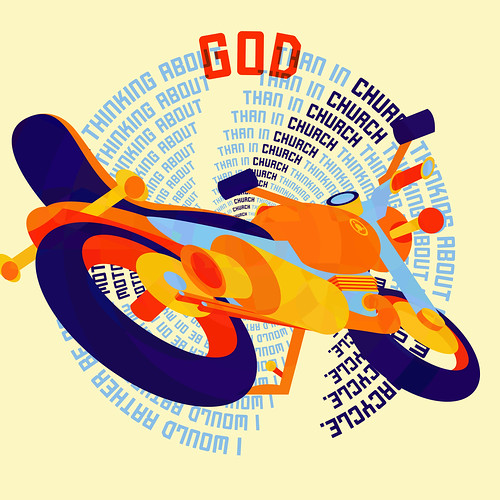 I would rather be thinking about God on my motorcycle than in Church thinking about my Motorcycle