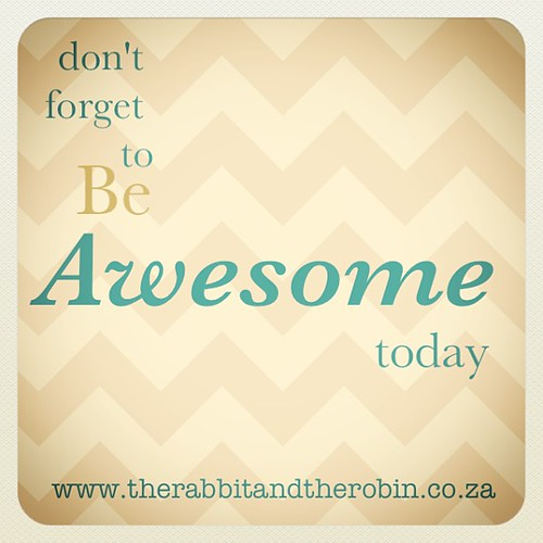 Don't forget to be awesome today! #quote #awesome #today #love #rabbitandrobin by rabbitandrobin
