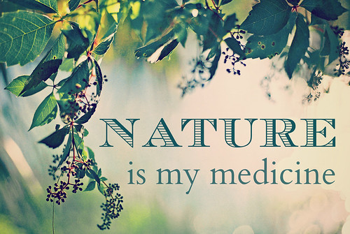 Nature is my medicine