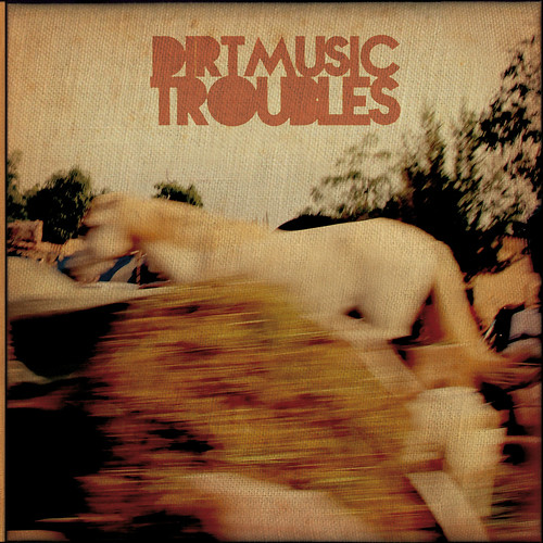 Dirtmusic -Troubles