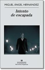 Miguel Ángel Hernández Intento de escapada portada libro Anagrama marzo 2013 Jacobo montes