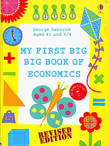 George Osbourne's Big, Big Big Book of Economics. Revised edition with foreword by Professors Carmen Reinhart and Kenneth Rogoff by Teacher Dude's BBQ