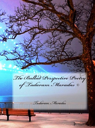 The Ballad Perspective Poetry of Tadaram Maradas © Authored by Tadaram Maradas by Tadaram Alasadro Maradas