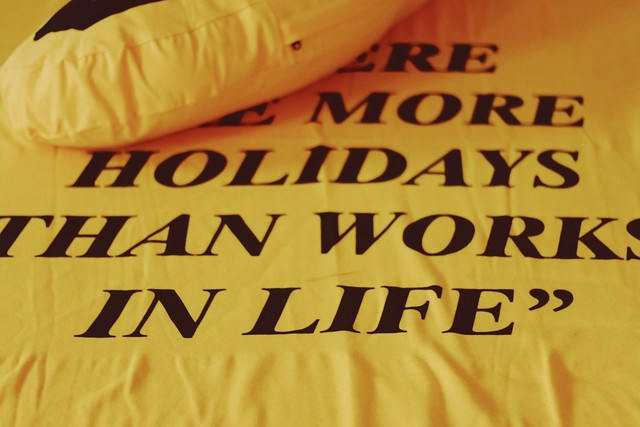 There Are More Holidays Than Works In Life by U&KL