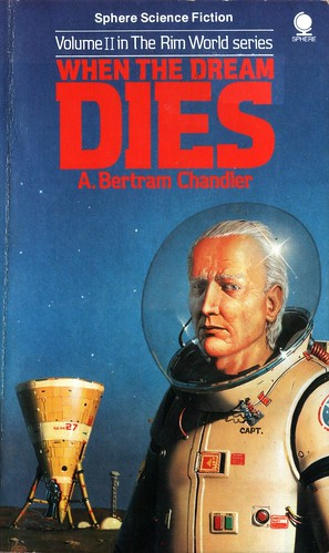 When the Dream Dies by A. Bertram Chandler. Sphere 1981. Cover artist Peter Elson