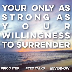 Your only as strong as your willingness to surrender #evernow #paulgotel #picoiyer #picoiyerquotes #tedtalks