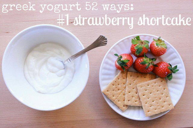 greek yogurt 52 ways: no. 1 strawberry shortcake