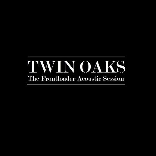 Twin Oaks - The Frontloader Acoustic Session