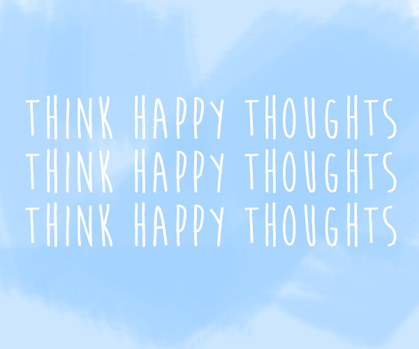Think happy thoughts