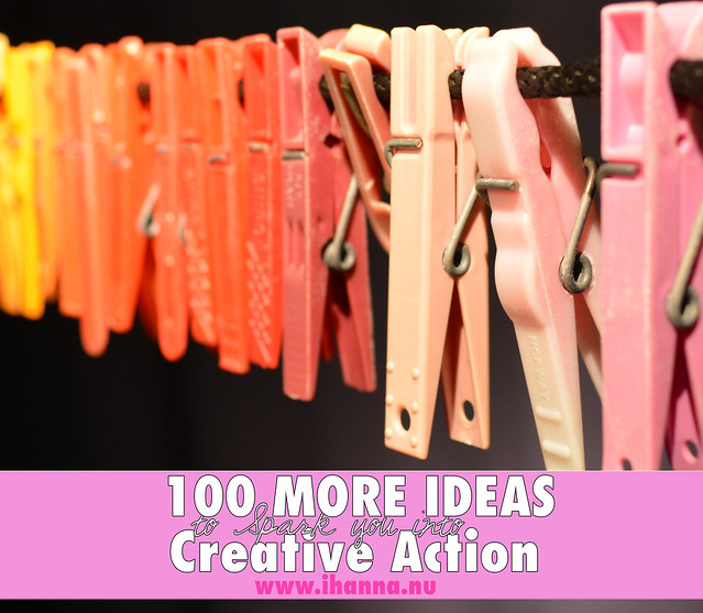 100 More Creative Ideas to Spark you into Action