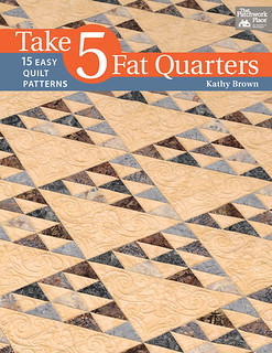 Take 5 Fat Quarters by Kathy Brown
