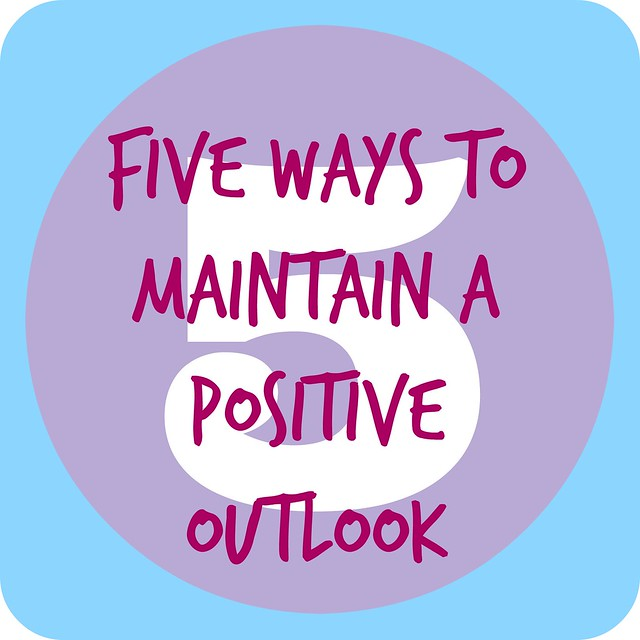 Five Ways to Maintain a Positive Outlook