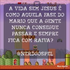 A vida sem Jesus é como aquela fase do Mário que a gente nunca consegue passar e sempre fica com raiva!  Siga www.fb.com/nerdgospel