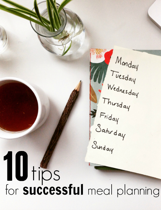 10 Tips for Successful Meal Planning - making healthy eating easy