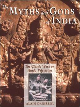 The Myths and Gods of India: The Classic Work on Hindu Polytheism