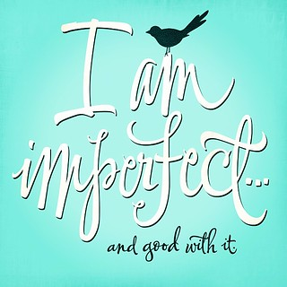 I am imperfect...
