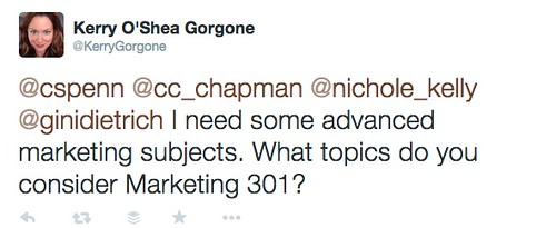 Kerry_O_Shea_Gorgone_on_Twitter____cspenn__cc_chapman__nichole_kelly__ginidietrich_I_need_some_advanced_marketing_subjects__What_topics_do_you_consider_Marketing_301__.jpg