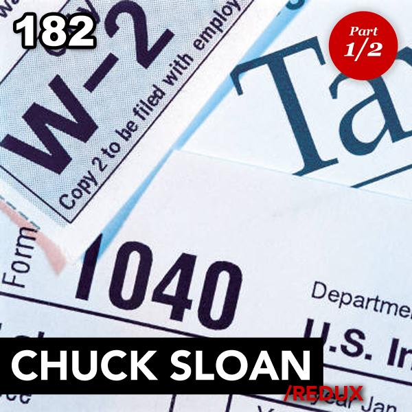 Episode 182: Chuck Sloan (Redux –Part 1)