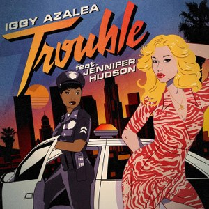 Iggy Azalea – Trouble (feat. Jennifer Hudson)