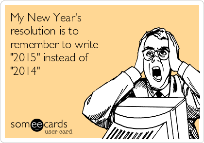 my-new-years-resolution-is-to-remember-to-write-2015-instead-of-2014-f4547