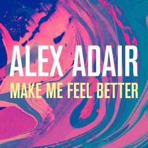 Alex Adair – Make Me Feel Better
