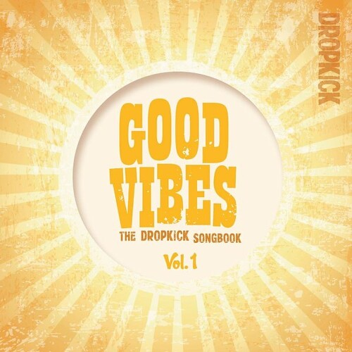Dropkick - Good Vibes The Dropkick Songbook Vol. 1