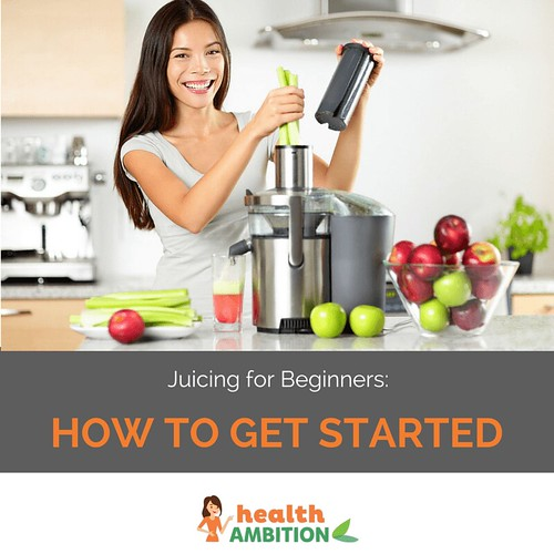 Juicing for Beginners: How to Get Started the Right Way