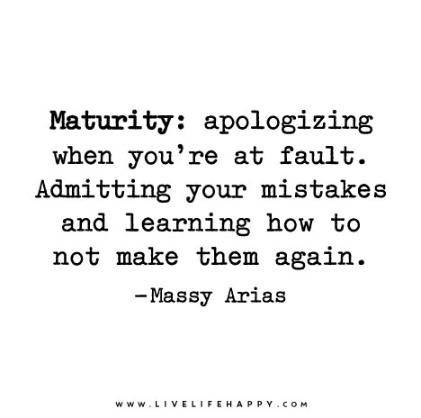 Maturity Quotes Simple Maturity Apologizing When You're At Faultadmitting Your