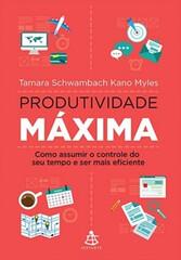 Produtividade Máxima – Tamara Schwambach Kano Myles