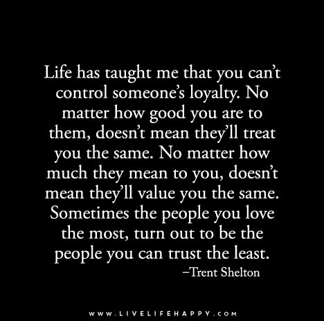 What Life Has Taught Me Quotes Captivating Has Taught Me That You Can't Control Someone's Loyaltyno Matter