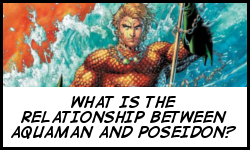 What's the relationship between Aquaman and Poseidon?