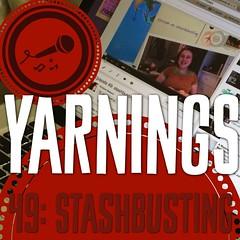 yarnings podcast: episode 49: stashbusting http://yarningspodcast.com