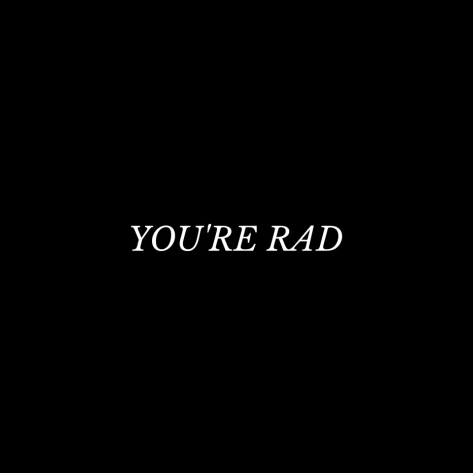 you're rad