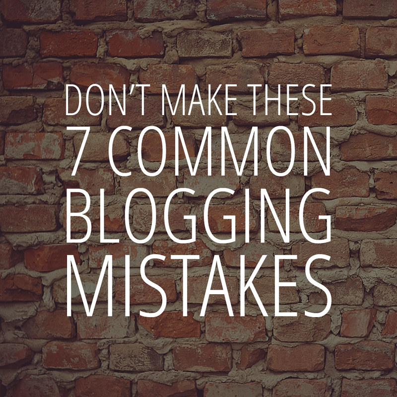 Don't Make These 7 Common Blogging Mistakes