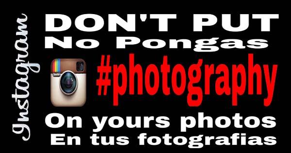 No pongas #photography en tus fotografias de Instagram. Los Hashtags Prohibidos