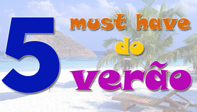 5 must have do verão
