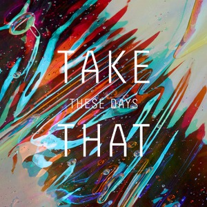 Take That – These Days