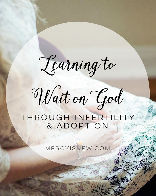 Waiting on God through Infertility and Adoption