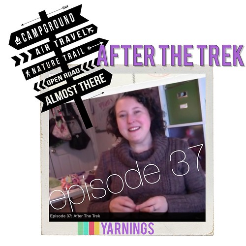 yarnings episode 37: after the trek