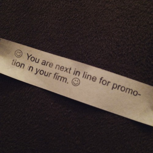 Someone call my boss. According to my fortune cookie, it's time for a promotion.