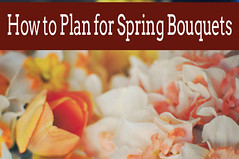 How to Plan for Spring Bouquets