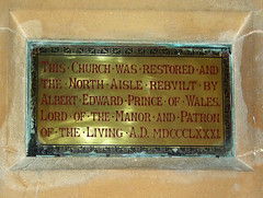 this church was restored and the north aisle rebuilt by Albert Edward Prince of Wales, Lord of the Manor and Patron of the Living AD MDCCCLXXXI