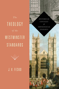 fesko theology of the westminster standards