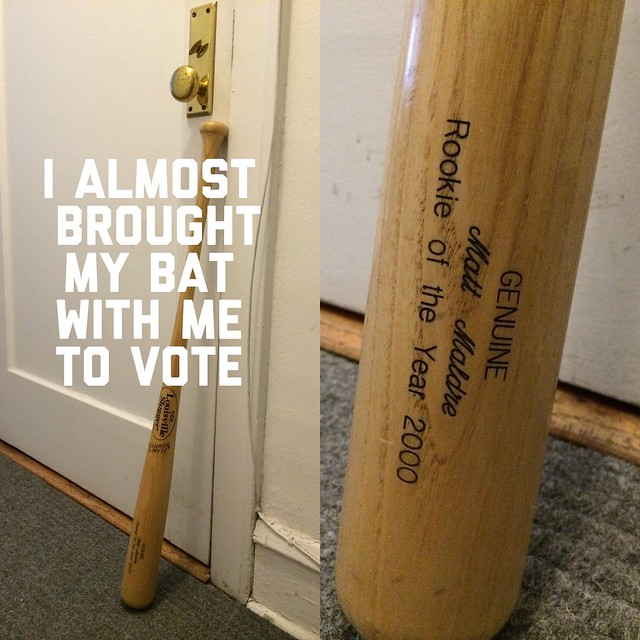 I almost brought my bat with me to vote