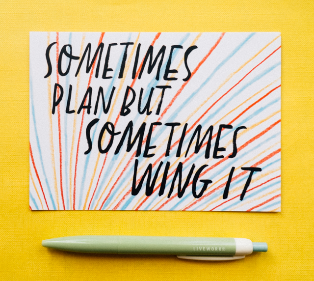 sometimes plan, sometimes wing it