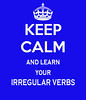 Keep calm and learn your irregular verbs