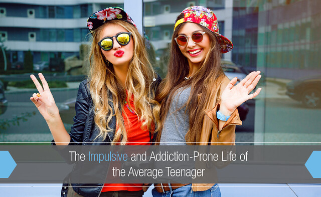 Why Teens Are Impulsive Addiction Prone >> The Addiction Prone Life Of The Average Teen