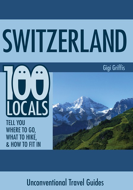 Switzerland - 100 locals tell you where to go, what to eat, and how to fit in