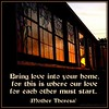 Bring love into your home, for this is where our love for each other must start.  Mother Theresa. #love #loveathome #home