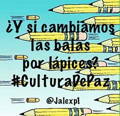 ¿Y si cambiamos las balas por lápices? #CulturadePaz